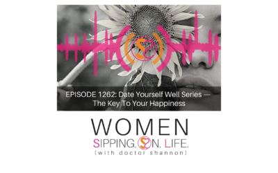 EPISODE 1262: Date Yourself Well Series — The Key To Your Happiness