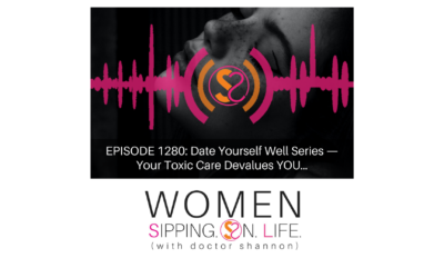EPISODE 1280: Date Yourself Well Series — Your Toxic Care Devalues YOU…