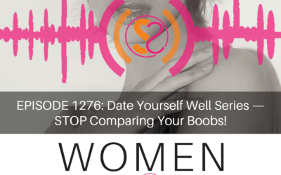 EPISODE 1276: Date Yourself Well Series — STOP Comparing Your Boobs!