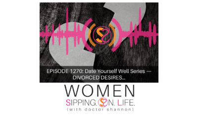 EPISODE 1270: Date Yourself Well Series — DIVORCED DESIRES…