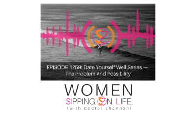 EPISODE 1259: Date Yourself Well Series — The Problem And Possibility